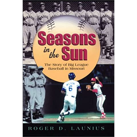 Seasons in the Sun: The Story of Big League Baseball in Missouri (Sports and American Culture Series)