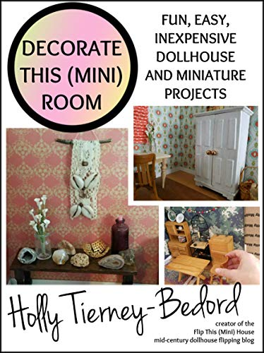 Decorate This (Mini) Room: Fun, easy, inexpensive dollhouse and miniature projects (English Edition)