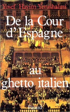 DE LA COUR D'ESPAGNE AU GHETTO ITALIEN. Isaac Cardoso et le marranisme au XVIIème siècle par Yosef Yerushalmi