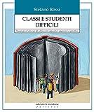 Classi e studenti difficili. Insegnare ed educare gli adolescenti oppositivi, aggressivi e iperattivi