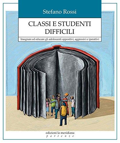 Classi e studenti difficili. Insegnare ed educare gli adolescenti oppositivi, aggressivi e iperattivi (Partenze)