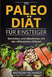 Die Paleo Diät für Einsteiger: Ohne Hunger schnell abnehmen Fit und Schlank Werden mit der effektivsten Diätart nur mit Fisch, Fleisch, Gemüse Glutenfrei und Laktosefrei (Diaet effektiv, Band 1)