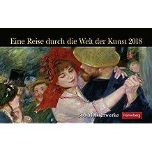 Eine Reise durch die Welt der Kunst - Kalender 2018: 365 Meisterwerke