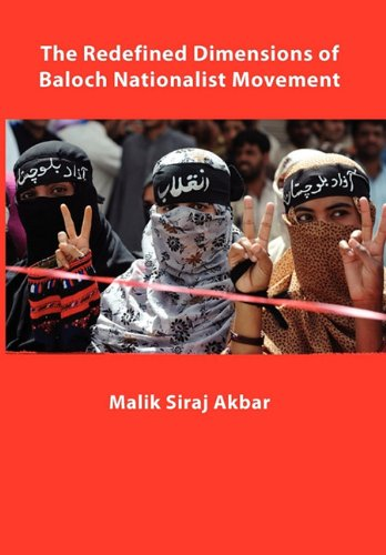 The Redefined Dimensions of Baloch Nationalist Movement por Malik Siraj Akbar