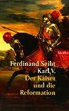 Karl V.: Der Kaiser und die Reformation - Ferdinand Seibt