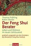 Der Feng Shui Berater: Leben und Wohnen im neuen Jahrtausend - - Thomas Fröhling, Katrin Martin-Fröhling