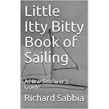 Little Itty Bitty Book of Sailing: A New Seafarer's Guide (English Edition)