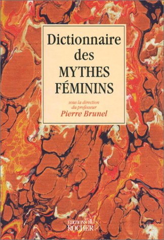 Dictionnaire des mythes féminins
