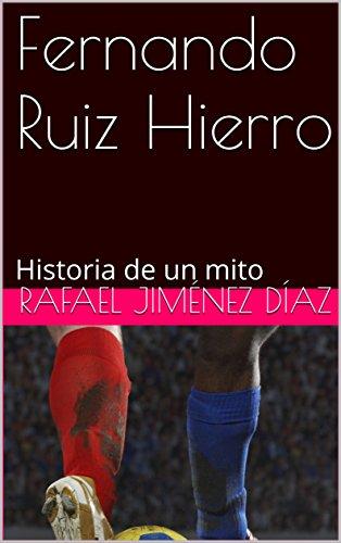 Fernando Ruiz Hierro: Historia de un mito por Rafael Jiménez Díaz