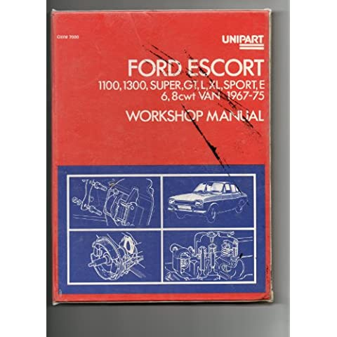 Ford Escort 1100,1300,Super,GT,L,XL,Sport,E6,8cwt Van,1967-75 Workshop Manual