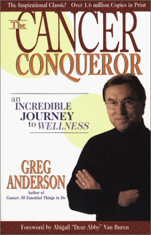 Cancer Conqueror An Incredible Journey To Wellness