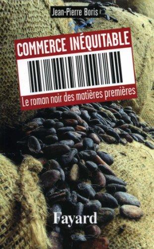Commerce inquitable: Le roman noir des matires premires