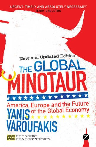The Global Minotaur: America, Europe and the Future of the Global Economy (Economic Controversies) por Yanis Varoufakis