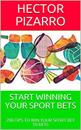 START WINNING YOUR SPORT BETS: 200 TIPS TO WIN YOUR SPORT BET TICKETS (English Edition)