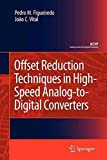 [(Offset Reduction Techniques in High-Speed Analog-to-Digital Converters : Analysis, Design and Tradeoffs)] [By (author) Pedro M. Figueiredo ] published on (October, 2010)