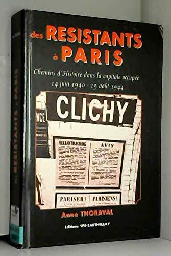 DES RESISTANTS A PARIS : CHEMINS D'HISTOIRE DANS LA CAPITALE OCCUPEE
