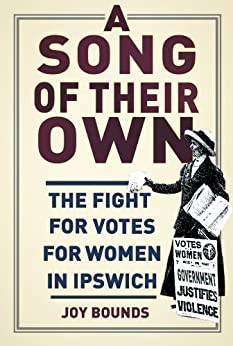A Song of their Own: The fight for votes for women in Ipswich by [Bounds, Joy]