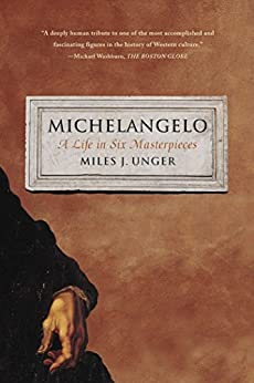 Michelangelo: A Life in Six Masterpieces by [Unger, Miles J.]