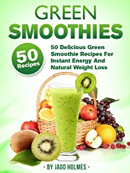 Green Smoothies (50 Delicious Green Smoothie Recipes For Instant Energy And Natural Weight Loss) (English Edition)