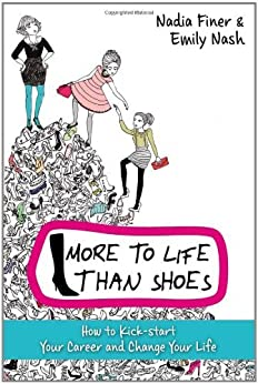 More to Life Than Shoes: How to Kick-start Your Career and Change Your Life by [Finer, Nadia, Nash, Emily]