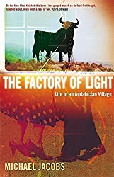 The Factory of Light: Life in an Andalucian Village by Michael Jacobs (2003-06-05)