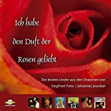 Ich habe den Duft der Rosen geliebt. Die besten Lieder aus den Oratorien von Siegfried Fietz und Johannes Jourdan