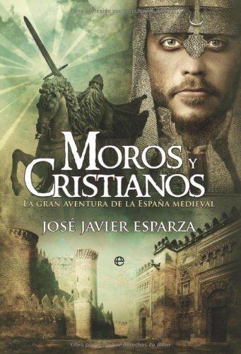 Moros y cristianos: la gran aventura de la España medieval (Historia Divulgativa nº 2) de [Esparza, José Javier]