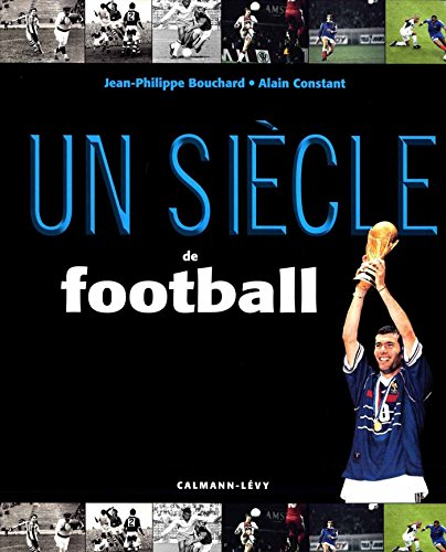 Un siècle de football par From Calmann-Lévy
