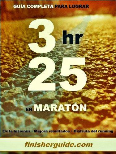 Guía completa para bajar de 3h25 en Maratón (Planes de entrenamiento para Maratón de finisherguide nº 325) por Marcus Mingus