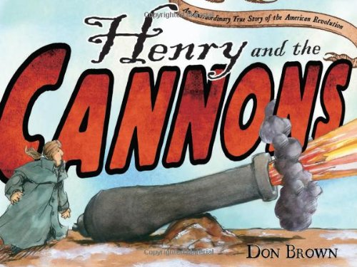 Henry And The Cannons An Extraordinary True Story Of The American Revolution