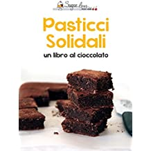 Pasticci Solidali: Un libro al cioccolato (Italian Edition)