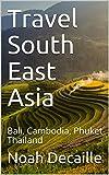 Travel South East Asia: Bali, Cambodia, Phuket Thailand