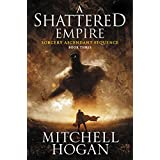 A Shattered Empire (Sorcery Ascendant Sequence, #3) - Mitchell Hogan