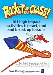 Rocket Up Your Class: 101 high impact activities to start, end and break up lessons: 101 High Impact Activities to Start, Break and End Lessons (Independent Thinking Series) by Dave Keeling (2009-05-28)