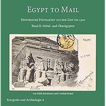 Egypt to Mail: Historische Postkarten aus der Zeit um 1900. Band II: Mittel- und Oberägypten (Fotografie und Archäologie)