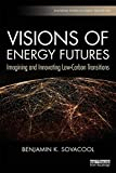 Visions of Energy Futures: Imagining and Innovating Low-Carbon Transitions (Routledge Studies in Energy Transitions)