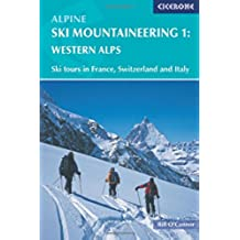 Alpine Ski Mountaineering Vol 1 - Western Alps: Ski tours in France, Switzerland and Italy: Western Alps v. 1 (Cicerone Winter and Ski Mountaineering)