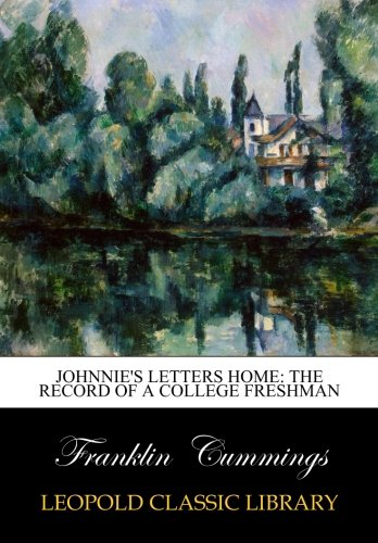 Johnnie's Letters Home: The Record of a College Freshman por Franklin Cummings