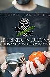 Scarica Libro Un Biker in Cucina cucina vegana per uomini veri (PDF,EPUB,MOBI) Online Italiano Gratis
