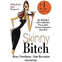 Skinny Bitch: Die Wahrheit über schlechtes Essen, fette Frauen und gutes Aussehen - Schlanksein ohne Hungern! (German Edition)