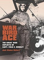 War Bird Ace: The Great War Exploits of Capt. Field E. Kindley (C.A. Brannen Series)