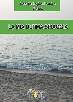 La mia ultima spiaggia di [Orfanò, Isabella Regina Beatrice]