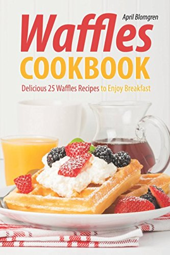 waffles-cookbook-delicious-25-waffles-recipes-to-enjoy-breakfast