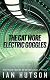 The Cat Wore Electric Goggles by Ian Hutson