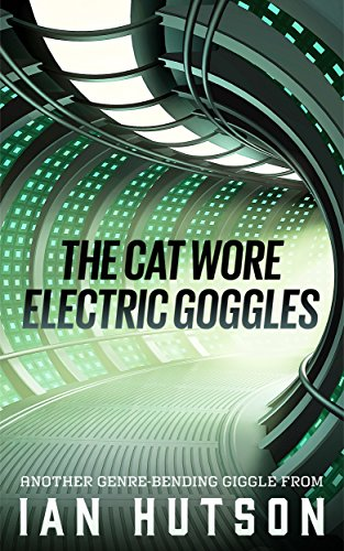 The Cat Wore Electric Goggles (English Edition) -