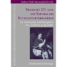 """Benedikt XIV. und die Reform des Buchzensurverfahrens. Zur Geschichte und Rezeption von """"""""Sollicita ac provida (Römische Inquisition und Indexkongregation)"""