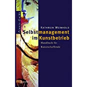 Schriften zum Kultur- und Museumsmanagement: Selbstmanagement im Kunstbetrieb: Handbuch für Kunstschaffende