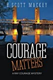 Front cover for the book Courage Matters: (Ray Courage, #1) by R. Scott MacKey