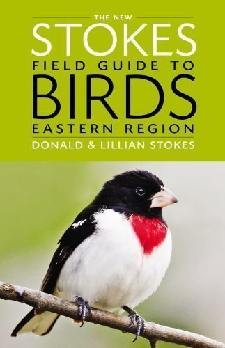 The New Stokes Field Guide to Birds: Eastern Region by Stokes, Donald, Stokes, Lillian (2013)