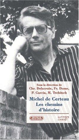 Michel de Certeau. Les chemins d'histoire par Christian Delacroix, Michel Trebitsch, Patrick Garcia, Françoise Dosse